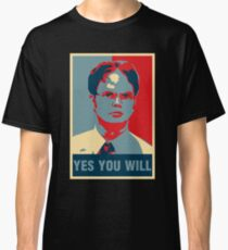 Dwight K. Schrute: Yes you will Classic T-Shirt
