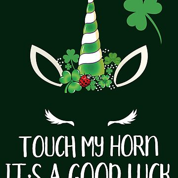 Unicorn St Patrick's Day - Touch My Horn It's A Good Luck by edgyshop