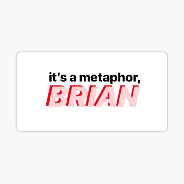 it's a metaphor, brian Sticker