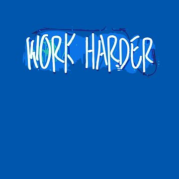 Work Harder Neon Motivation Witty Sarcastic Meme Quote  by thespottydogg