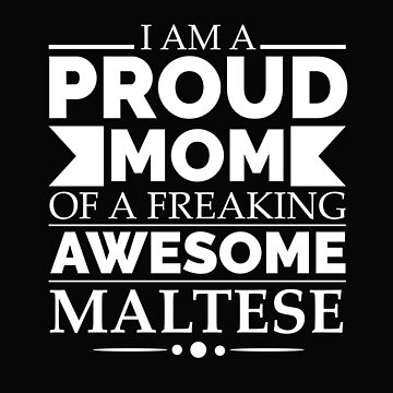 Proud mom of an awesome Maltese Dog Mom Owner Mother's Day by losttribe
