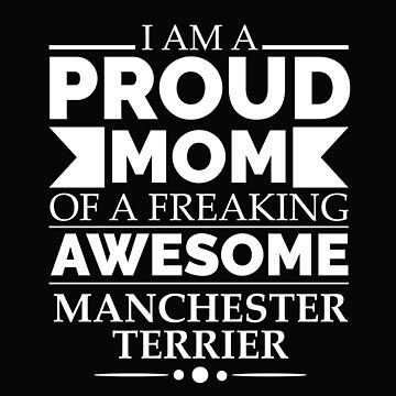 Proud mom Manchester terrier Dog Mom Owner Mother's Day by losttribe