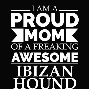 Proud mom Ibizan hound Dog Mom Owner Mother's Day by losttribe