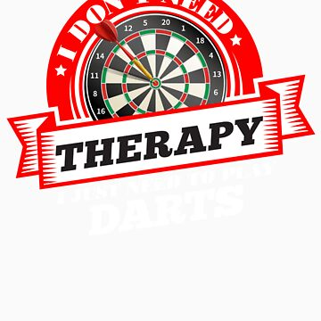 Funny quote 'I Don't Need Therapy I Just Need To Play Darts' T Shirt by orangepieces