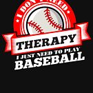Funny quote 'I Don't Need Therapy I Just Need To Play Baseball' T Shirt by orangepieces