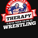 Funny quote 'I Don't Need Therapy I Just Need To Play Wrestling' T Shirt by orangepieces