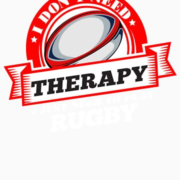 Funny quote 'I Don't Need Therapy I Just Need To Play Rugby' T Shirt by orangepieces