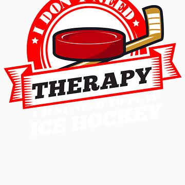 Funny quote 'I Don't Need Therapy I Just Need To Play Ice Hockey' T Shirt by orangepieces