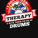 Funny quote 'I Don't Need Therapy I Just Need To Play Drums' T Shirt by orangepieces