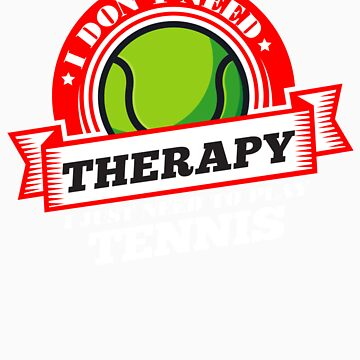 Funny quote 'I Don't Need Therapy I Just Need To Play Tennis' T Shirt by orangepieces