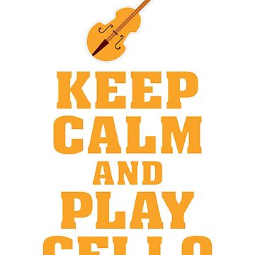 Keep calm and Play Cello by TrendJunky