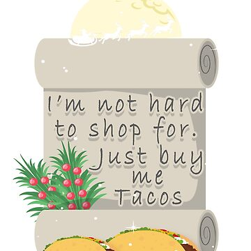 Christmas Taco Not Hard to Shop For Just Buy Me Tacos by KanigMarketplac