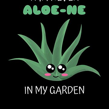 I Am Never Aloe ne In My Garden Positive Aloe Vera Pun by DogBoo