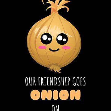 Our Friendship Goes Onion On Cute Onion Pun by DogBoo