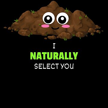 I Naturally Select You Cute Soil Pun by DogBoo