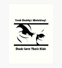 Yeah! Dads Watching You!  Art Print