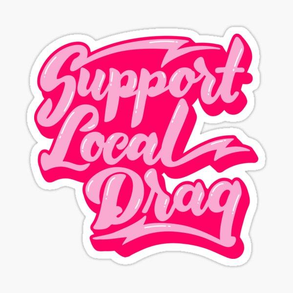 Support Local Drag Sticker