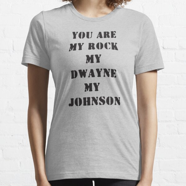You are my Rock, my Dwayne, my Johnson Essential T-Shirt