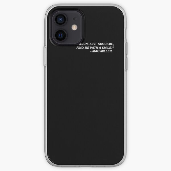"""Mac Miller Quote """"No matter where life takes me, find me with a smile."""" iPhone Soft Case"""
