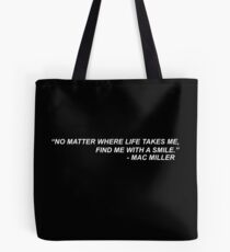 """Mac Miller Quote """"No matter where life takes me, find me with a smile."""" Tote Bag"""