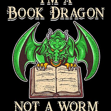 I'm A Book Dragon Not A Worm Library Read Bookworm by kieranight