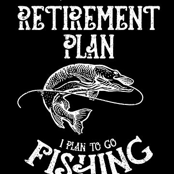 I Do Have A Retirement Plan Fishing Lake Retiree by kieranight