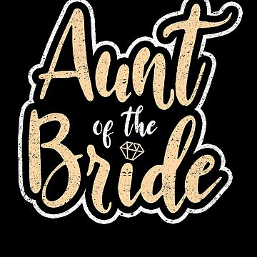 Aunt Of The Bride Wedding Bridal Shower Bachelorette by kieranight
