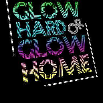 Glow Hard Or Glow Home Retro Neon Party Outfit by kieranight