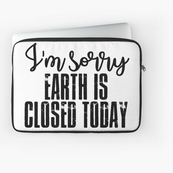 Earth is closed today Laptop Sleeve
