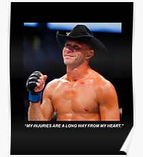 """Donald Cerrone Quote: """"My injuries are a long way from my heart."""" Poster"""