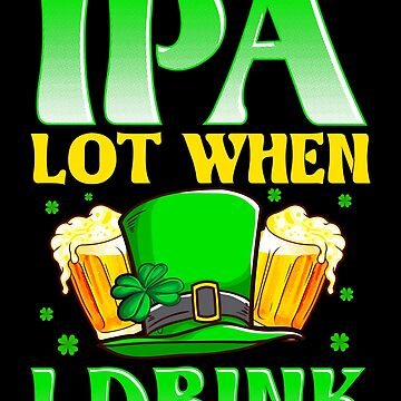 IPA Lot When I Drink by MikeMcGreg