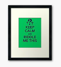KEEP CALM and RIDDLE ME THIS Framed Print