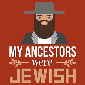 Ancestors My Ancestors were Jewish - Gift Idea by vicoli-shirts