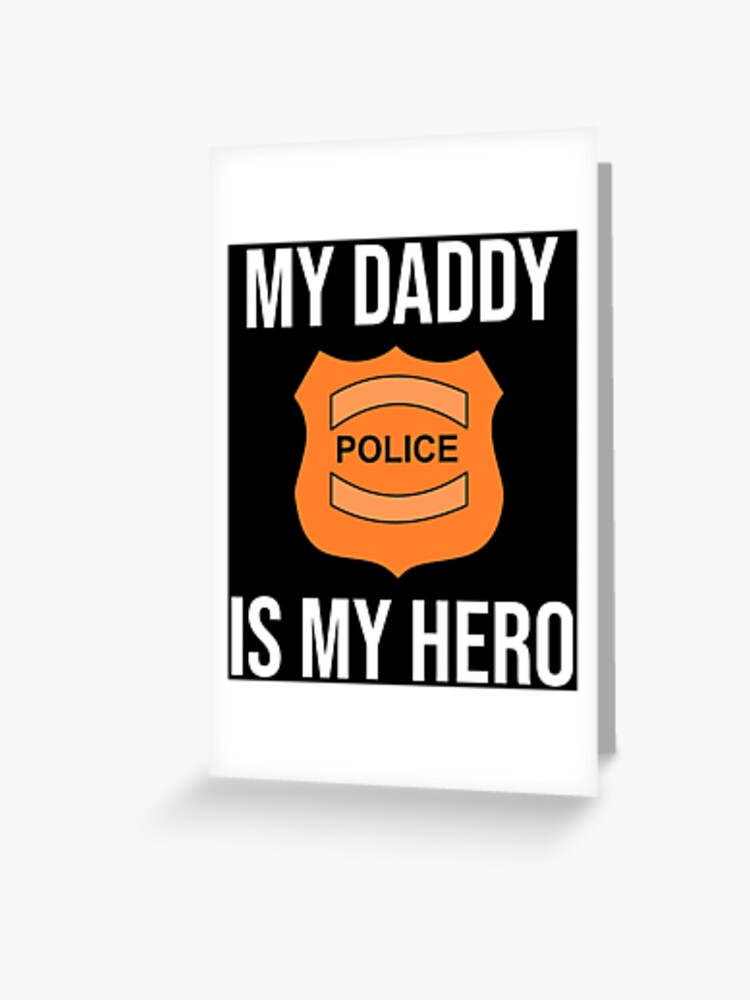My Daddy Is My Hero Police Officer Dad T Shirt Greeting Card By Zcecmza Redbubble