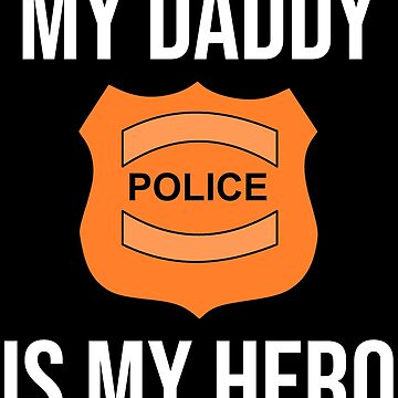 My Daddy Is My Hero Police Officer Dad T-shirt by zcecmza