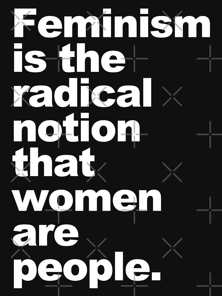 Feminismus ist die radikale Vorstellung, dass Frauen Menschen sind von Thelittlelord