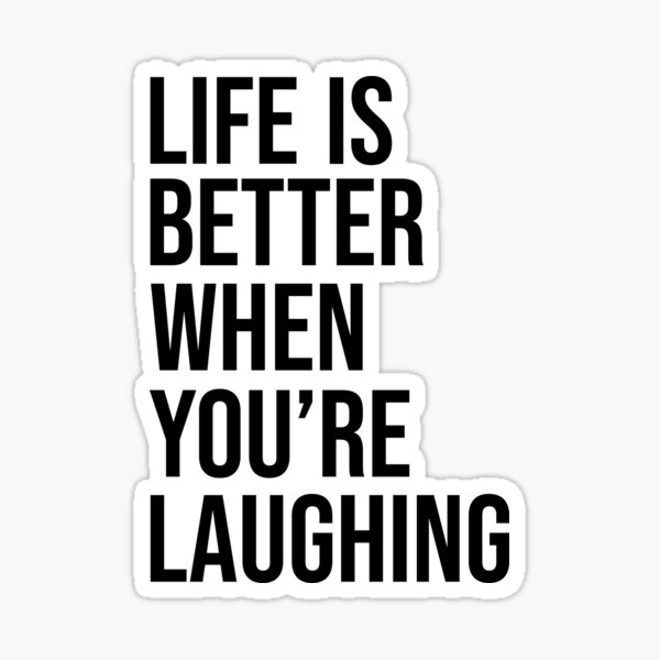 Life Is Better Laughing Sticker