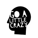 Go a little crazy Print by Deana Greenfield