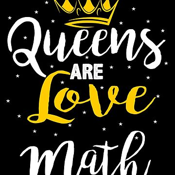 Queens Are Love Math by iwaygifts