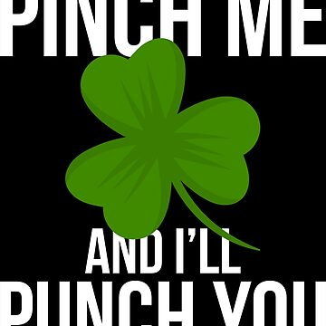 Funny Pinch Me St Patricks Day Apparel by CustUmmMerch
