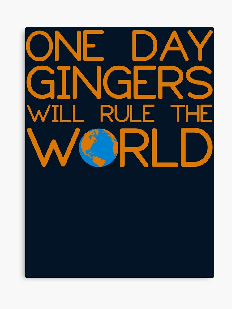 a03b7dd0e Funny Ginger Hair T Shirt - One Day Gingers Will Rule The World Canvas Print