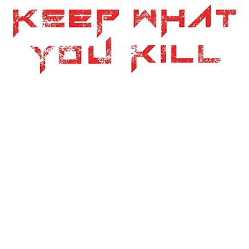 Keep What You Kill by trossi