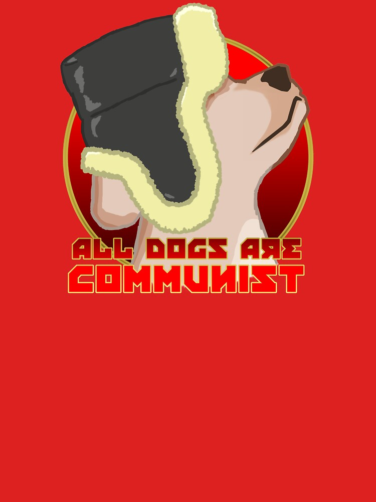 ALL DOGS ARE COMMUNIST by TalenLee