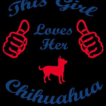 This Girl Loves Her Chihuahua by jzelazny