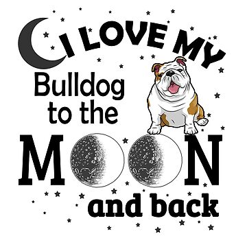 I Love My Bulldog To The Moon And Back by jzelazny