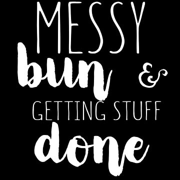 Mess Bun & Getting Stuff Done by jzelazny