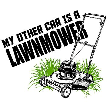 My Other Car Is A Lawnmower by jzelazny