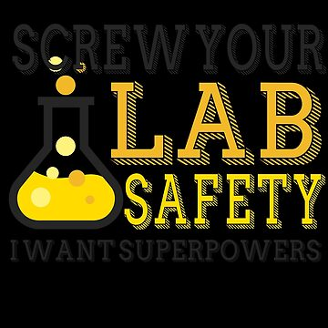 Screw Your Lab Safety I Want Superpowers by jzelazny