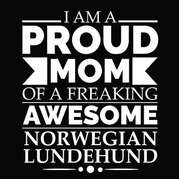 Proud mom Norwegian lundehund Dog Mom Owner Mother's Day by losttribe