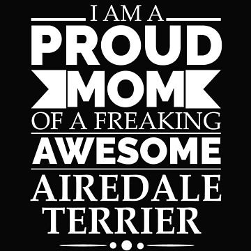 Proud mom Airedale terrier Dog Mom Owner Mother's Day by losttribe
